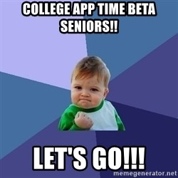 Success Kid - college app time beta seniors!! let's go!!!