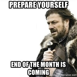 Prepare yourself - Prepare yourself  End of the month is coming