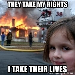 Disaster Girl - They take my rights i take their lives
