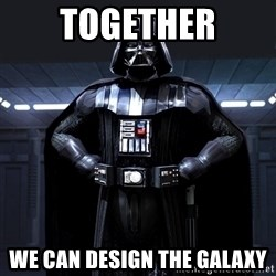 Darth Vader - Together we can design the galaxy