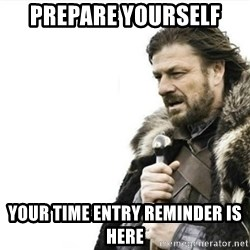Prepare yourself - Prepare yourself Your Time entry reminder is here