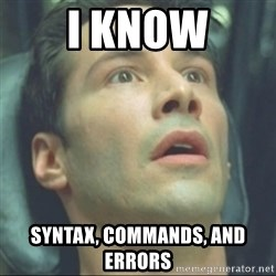 i know kung fu - I know syntax, commands, and errors