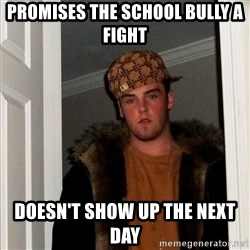 Scumbag Steve - promises the school bully a fight doesn't show up the next day