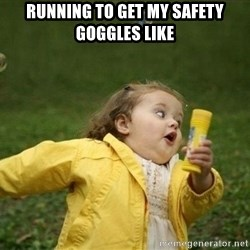 Little girl running away - Running to get my safety goggles like