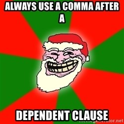 Santa Claus Troll Face - Always use a comma after a Dependent clause