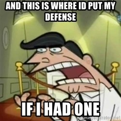 If i had one - And this is where id put my deFense IF I HAD ONE