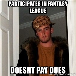 Scumbag Steve - Participates in fantasy league Doesnt pay dues