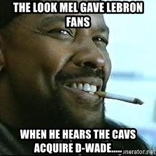 Denzel Washington Cigarette - The Look Mel gave LeBron fans When he hears the Cavs acquire d-wade.....