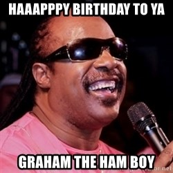 stevie wonder - Haaapppy BIRTHDAY to ya Graham the ham boy