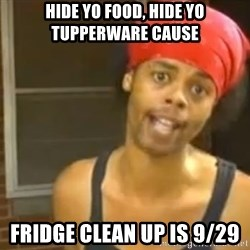 Hide Yo Kids - Hide yo Food, Hide yo tupperware Cause Fridge Clean Up is 9/29