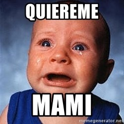 Crying Baby - quiereme  mami