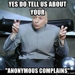 "dr. evil quotation marks - Yes Do Tell Us about your  ""anonymous complains"""