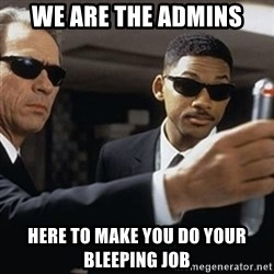 men in black - We are the admins Here to make you do your bleeping job