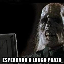 OP will surely deliver skeleton - esperando o longo prazo