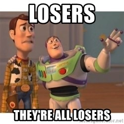 Toy story - Losers  They're all losers
