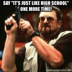 """john goodman - Say """"it's just like high school"""" one more time!"""