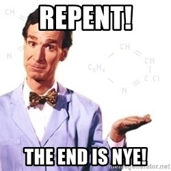 Bill Nye - Repent! The End Is NYE!