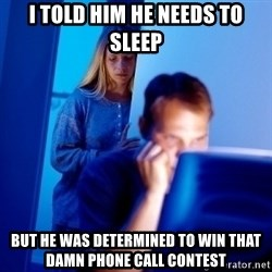 Internet Husband - I told him he needs to sleep but he was determined to win that damn phone call contest
