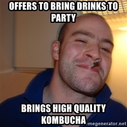 Good Guy Greg - offers to bring drinks to party brings high quality kombucha
