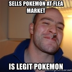 Good Guy Greg - sells pokemon at flea market  is legit pokemon