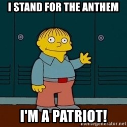 Ralph Wiggum - i stand for the anthem i'm a patriot!