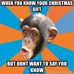 Stupid Monkey - when you know your christmas gift but dont want to say you know