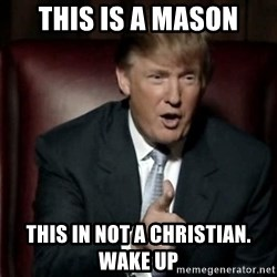 Donald Trump - This is a mason this in not a christian. wake up
