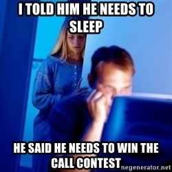 Internet Husband - I told him he needs to sleep he said he needs to win the call contest