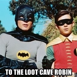 Batman meme - To the loot cave robin