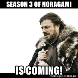 Winter is Coming - Season 3 of noragami Is coming!