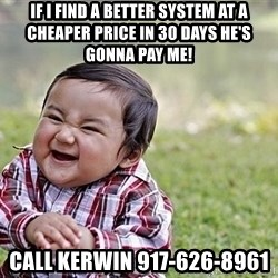 Evil Asian Baby - if i find a better system at a cheaper price in 30 days he's gonna pay Me! Call kerwin 917-626-8961