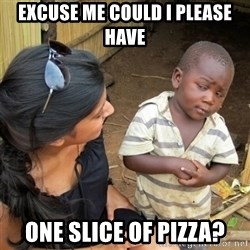 skeptical black kid - EXCUSE ME COULD I PLEASE HAVE ONE SLICE OF PIZZA?