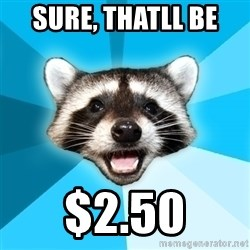 Lame Pun Coon - SURE, THATLL BE  $2.50