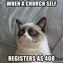 Grumpy cat 5 - when a church self registers as 408
