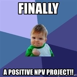 Success Kid - Finally A positive NPV project!!