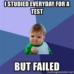 Success Kid - I studied everyday for a test  But FAILED