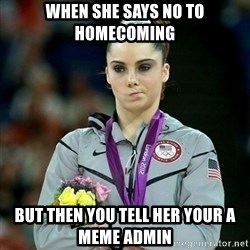 McKayla Maroney Not Impressed - when she says no to homecoming but then you tell her your a meme admin