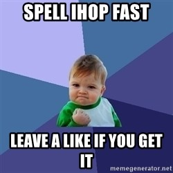Success Kid - spell ihop fast leave a like if you get it