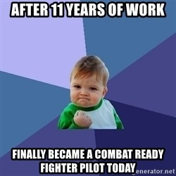 Success Kid - After 11 years of work Finally became a combat ready fighter pilot today