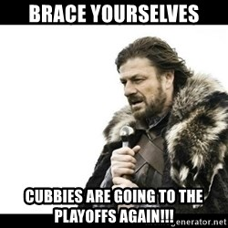 Winter is Coming - Brace yourselves Cubbies are going to the playoffs again!!!