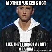 Eminem - Motherfuckers act Like they forgot about graham