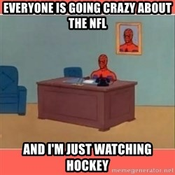 Masturbating Spider-Man - EVERYONE IS GOING CRAZY ABOUT THE NFL And i'M JUST WATCHING HOCKEY