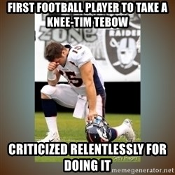 Had To Tebow - first football player to take a knee-tim tebow criticized relentlessly for doing it
