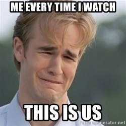 Dawson's Creek - Me every time i watch This is us
