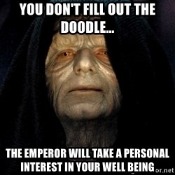 Star Wars Emperor - You don't fill out the doodle... The emperor will take a personal interest in your well being