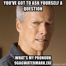 Clint Eastwood - You've got to ask yourself a question WHat's my pronoun 9gagwatermark.exe