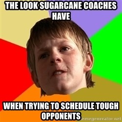 Angry School Boy - the look sugarcane coaches have when trying to schedule tough opponents