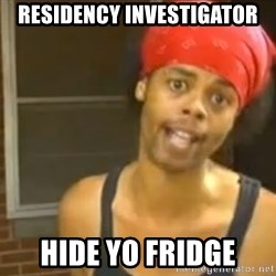 Hide Yo Kids - Residency investigatOr Hide yo fridge