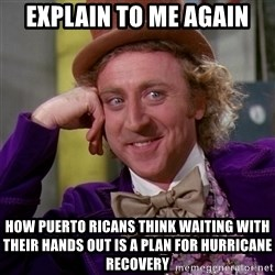 Willy Wonka - explain to me again how puerto ricans think waiting with their hands out is a plan for hurricane recovery
