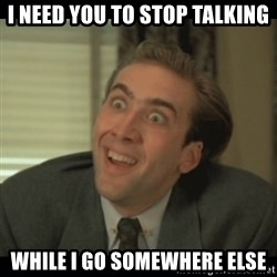 Nick Cage - i need you to stop talking WHILE i go SOMEWHERE else